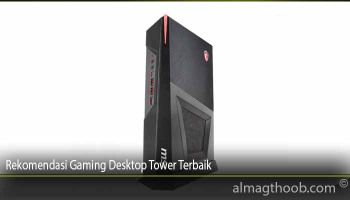 Rekomendasi Gaming Desktop Tower Terbaik